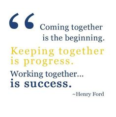 Coming together is the beginning. Keeping together is progress. Working together is success. #inspiration #success http://justgetideas.com/inspirational-quotes/