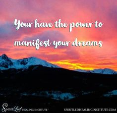 You have the power to manifest your dreams.