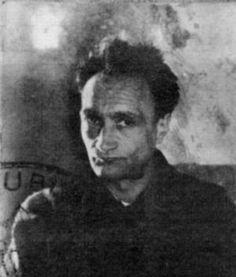 """Antonin Artaud. poeta, ensayista, novelista, director y actor francés.   Septiembre 4/1896 – Marzo 4/1948.    """"La vida consiste en arder en preguntas."""""""