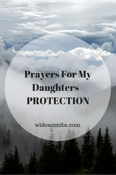 Prayers For My Daughters - PROTECTION; another in a series of prayers that I created for various areas in the life of my daughters.