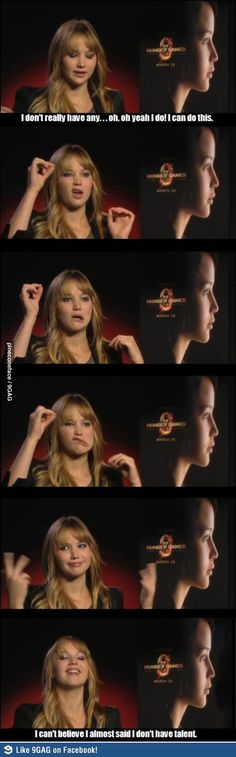 ummmm yeah you're an award winning actress and you think you have no talent other than pulling on your face with invisible strings... yeah, that's right jennifer...