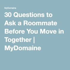 30 Questions to Ask a Roommate Before You Move in Together   MyDomaine