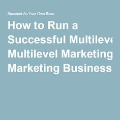 How to Run a Successful Multilevel Marketing Business