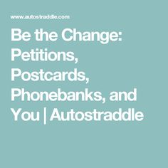 Be the Change: Petitions, Postcards, Phonebanks, and You | Autostraddle