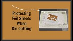 Quick Crafting Tip - Protecting Foil Sheets When Die Cutting