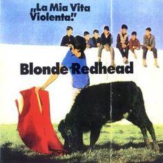 "BLONDE REDHEAD, LA MIA VITA VIOLENTA 1995: ""violent life."" 9th grade. changed my life the second i heard it; still immobilizing."