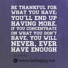 Behappy.me - Be thankful for what you have; you'll end up having more. If you concentrate on what you don't have, you will never, ever have enough