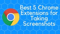 Best 5 Chrome Extensions for Taking Screenshots