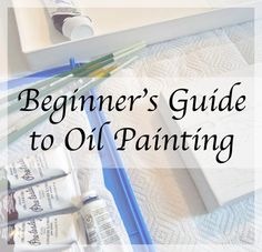 'Beginners' Guide to Oil Painting: Article 2 of 3...!' (via HubPages)