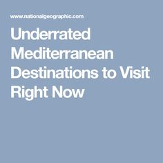 Underrated Mediterranean Destinations to Visit Right Now