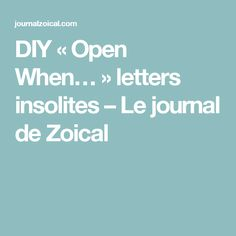DIY « Open When… » letters insolites – Le journal de Zoical