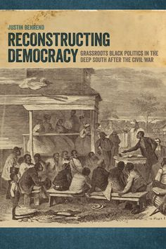 Reconstructing Democracy: Grassroots Black Politics in the Deep South after the Civil War Hardcover – January 15, 2015 by Justin Behrend Former slaves, with no prior experience in electoral politics and with few economic resources or little significant social standing, created a sweeping political movement that transformed the South after the Civil War.