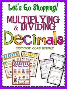 Multiplying and Dividing Decimals Let's Go Shopping Activity!  Enrich your multiplying and dividing decimals unit with these fun and engaging resources! Students use fun and colorful menus (print great in black and white, too) to practice their multiplying and dividing decimals skills! You can use this is an independent project, homework, math centers, or even a final unit assessment. Aligned to common core and practices depth and complexity of this skill. $