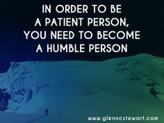 In order to be a patient person, you need to become a humble person. #quote #patience