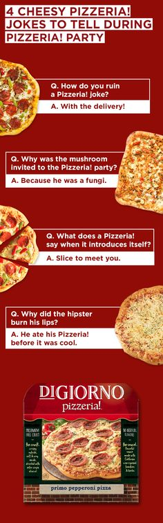 Pizzeria! Pizza has flavorful sauce, premium toppings, and a crust that's crispy yet soft and airy on the inside. Here are some cheesy jokes to pair with the perfect pizza!