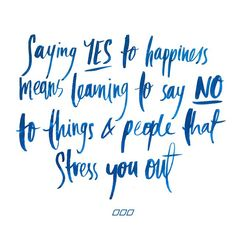 Happy Quotes : Saying YES to happiness means learning to say NO to things and people that stres. - Hall Of Quotes Words Quotes, Wise Words, Me Quotes, Motivational Quotes, Inspirational Quotes, Sayings, Happy Quotes, Great Quotes, Quotes To Live By