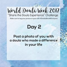 Share the Doula Experience...CAPPA Challenge! #WDW #WorldDoulaWeek #doulasbenefiteveryone Doula, Challenges, How To Make, Life