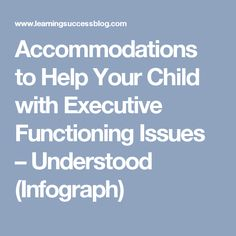 Accommodations to Help Your Child with Executive Functioning Issues – Understood (Infograph)