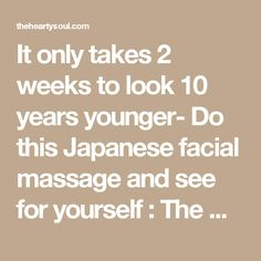 It only takes 2 weeks to look 10 years younger- Do this Japanese facial massage and see for yourself : The Hearty Soul