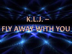 K.L.J. - Fly Away With You