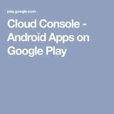 Cloud Console - Android Apps on Google Play