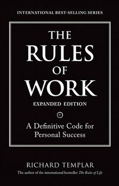 The Rules of Work, Expanded Edition: A Definitive Code for Personal Success (2nd Edition) (Richard Templar's Rules) by Richard Templar, http://www.amazon.com/dp/B003HOXLES/ref=cm_sw_r_pi_dp_MNzcrb0XJ04X1