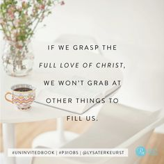 """""""If we grasp the full love of Christ, we won't grab at other things to fill us. Faith Quotes, Bible Quotes, Bible Verses, Scriptures, Christian Life, Christian Quotes, Christian Living, Uninvited Book, Cool Words"""