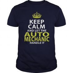 AUTO MECHANIC KEEP CALM AND LET THE HANDLE IT T Shirts, Hoodie Sweatshirts