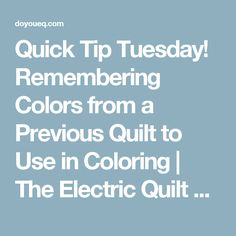 Quick Tip Tuesday! Remembering Colors from a Previous Quilt to Use in Coloring  | The Electric Quilt Blog