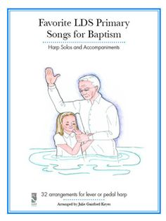 Favorite LDS Primary Songs for Baptism                                          arranged by Julie G. Keyes