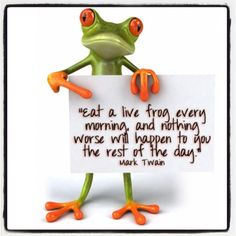 """#MarkTwain once said that if the first thing you do each morning is to eat a live #frog, you can go through the day with the satisfaction of knowing that is probably the worse thing that will happen to you all day long. Your """"frog"""" is your biggest, most important #task, the one you are most likely to procrastinate on if you don't do something about it.  #eatthatfrog #briantracy #waxmaam #LeadOn"""