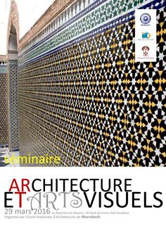 """Architecture et Arts Visuels"" - ENAM  Une journée d'étude pédagogique au profit des étudiants-architectes, organisée par l'Ecole Nationale d'Architecture de Marrakech en collaboration avec l'Université Cadi Ayyad et l'Université Sultan Moulay Slimane, au Ryad Denise Masson, le 29 mars 2016  /"