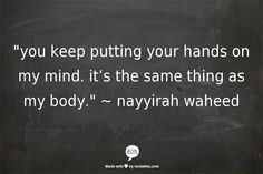 """""""you keep putting your hands on my mind"""" -nayyirah waheed"""