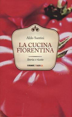 La cucina fiorentina. Storia e ricette