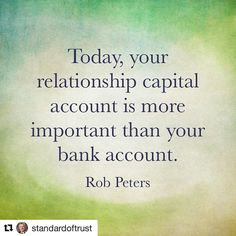 "#Repost @standardoftrust with @repostapp  ""Today your relationship capital account is more..."" #relationshipcapital #PeerSaaS #SaaS #quote #quotes #credibility #sotrue #theconnectorint"