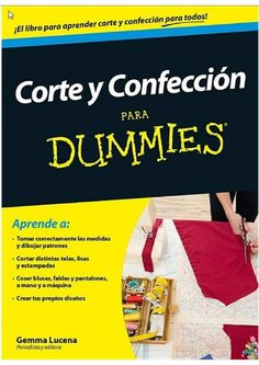Issuu is a digital publishing platform that makes it simple to publish magazines, catalogs, newspapers, books, and more online. Easily share your publications and get them in front of Issuu's millions of monthly readers. Title: 005 corte y confeccion para dummies pdf, Author: cuarto de la costura, Name: 005 corte y confeccion para dummies pdf, Length: 500 pages, Page: 1, Published: 2016-09-15