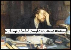 6 Things Alcohol Taught Me About Writing - Writers Write