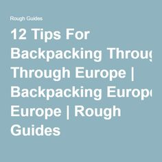 12 Tips For Backpacking Through Europe | Backpacking Europe | Rough Guides