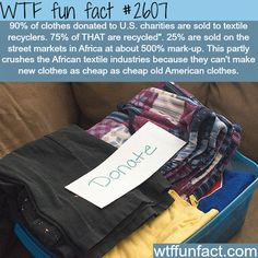 I hope this is not true, but it very well may be accurate.  Donated U.S. clothes, the shadow behind it -WTF funfacts