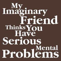 My imaginary friend.
