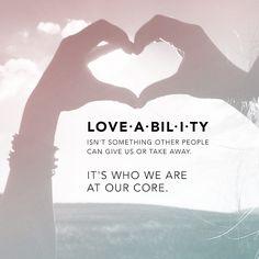 LOVE.A.BIL.I.TY It's who we are at our core! #sharethelove #loveability #lovetoall