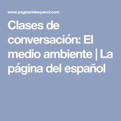 Clases de conversación: El medio ambiente | La página del español