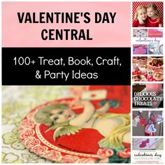 Valentine's Day Central: 100+ Treat, Book, Craft, & Party Ideas