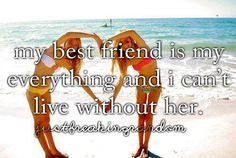 My best friend is my everything and I can't live without her (more like best friends)