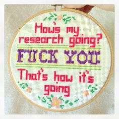 Grad school how's my research going subversive cross stitch-This could also work for writers. Lol