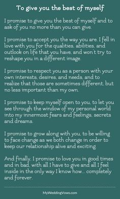 I promise to give you the best of myself and to ask of you no more than you can give. I promise to accept you the way you are. I fell in love with you for the qualities, abilities, and outlook on life that you have, and won
