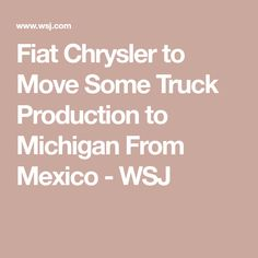 Fiat Chrysler to Move Some Truck Production to Michigan From Mexico - WSJ