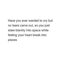 Have you ever wanted to cry but no tears came out so you just stare blankly into space while feeling your heart break into pieces. 284 Broken Heart Quotes About Breakup And Heartbroken Sayings 82 Motivacional Quotes, Hurt Quotes, Real Quotes, Crush Quotes, Life Quotes, Im Sad Quotes, Sad Sayings, Qoutes, Quotes Heart Break