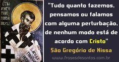 """""""Tudo quanto fazemos, pensamos ou falamos com alguma perturbação, de nenhum modo está de acordo com Cristo."""" São Gregório de Nissa #Cristo #SãoGregório"""