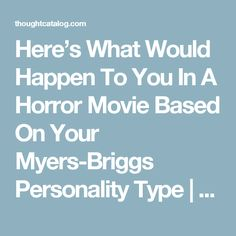 Here's What Would Happen To You In A Horror Movie Based On Your Myers-Briggs Personality Type | Thought Catalog